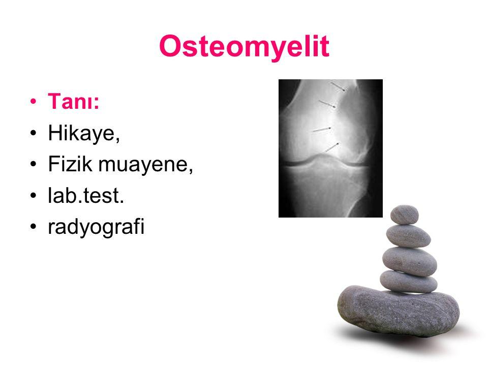 Osteomyelit Tanı: Hikaye, Fizik muayene, lab.test. radyografi