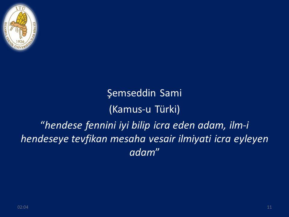 """Şemseddin Sami (Kamus-u Türki) """"hendese fennini iyi bilip icra eden adam, ilm-i hendeseye tevfikan mesaha vesair ilmiyati icra eyleyen adam"""" 02:0611"""
