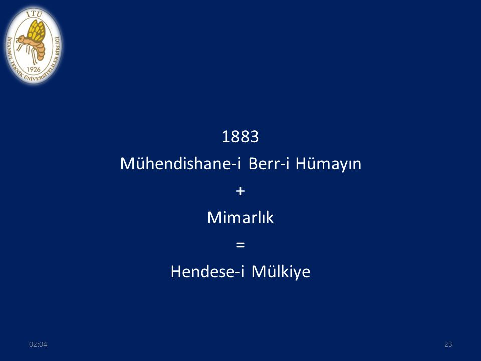 1883 Mühendishane-i Berr-i Hümayın + Mimarlık = Hendese-i Mülkiye 2302:06