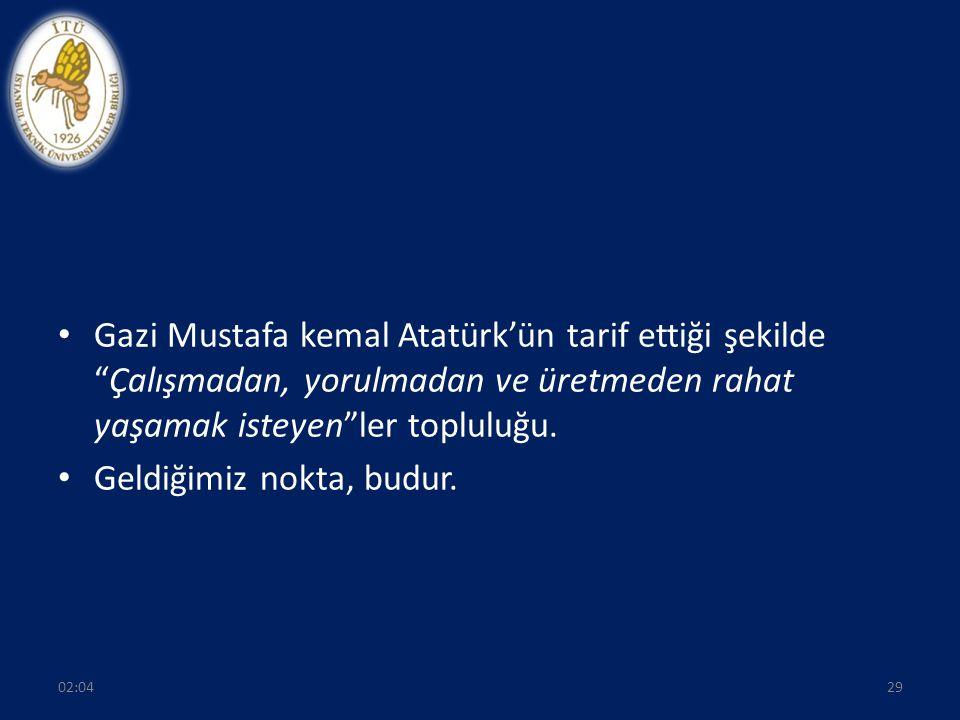 """Gazi Mustafa kemal Atatürk'ün tarif ettiği şekilde """"Çalışmadan, yorulmadan ve üretmeden rahat yaşamak isteyen""""ler topluluğu. Geldiğimiz nokta, budur."""