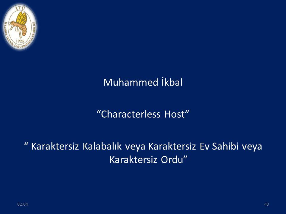"""Muhammed İkbal """"Characterless Host"""" """" Karaktersiz Kalabalık veya Karaktersiz Ev Sahibi veya Karaktersiz Ordu"""" 4002:06"""