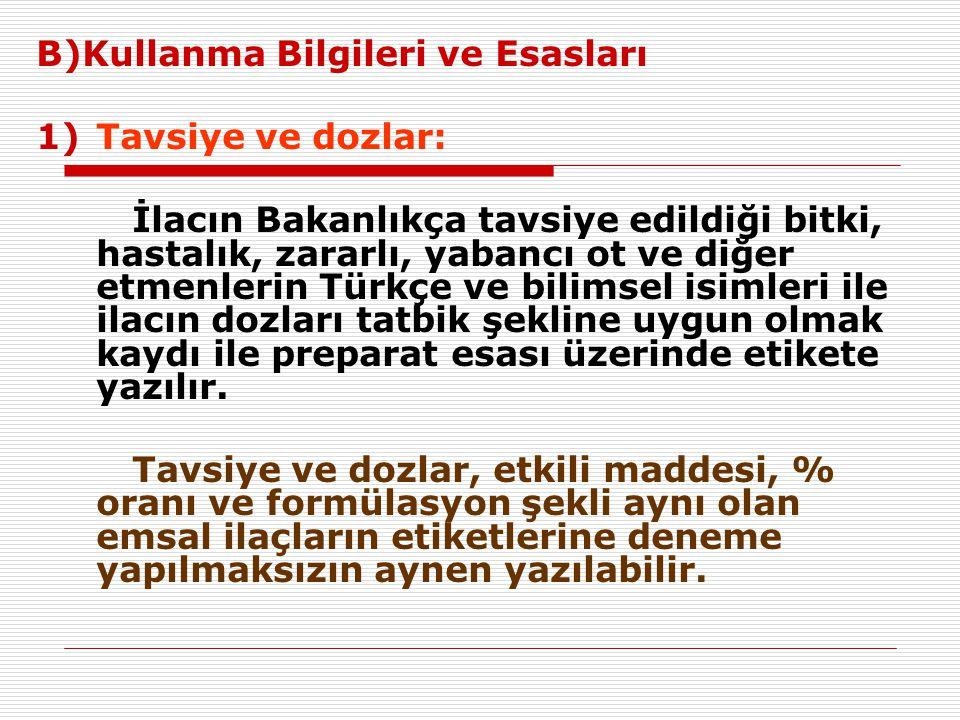 B)Kullanma Bilgileri ve Esasları 1)Tavsiye ve dozlar: İlacın Bakanlıkça tavsiye edildiği bitki, hastalık, zararlı, yabancı ot ve diğer etmenlerin Türk