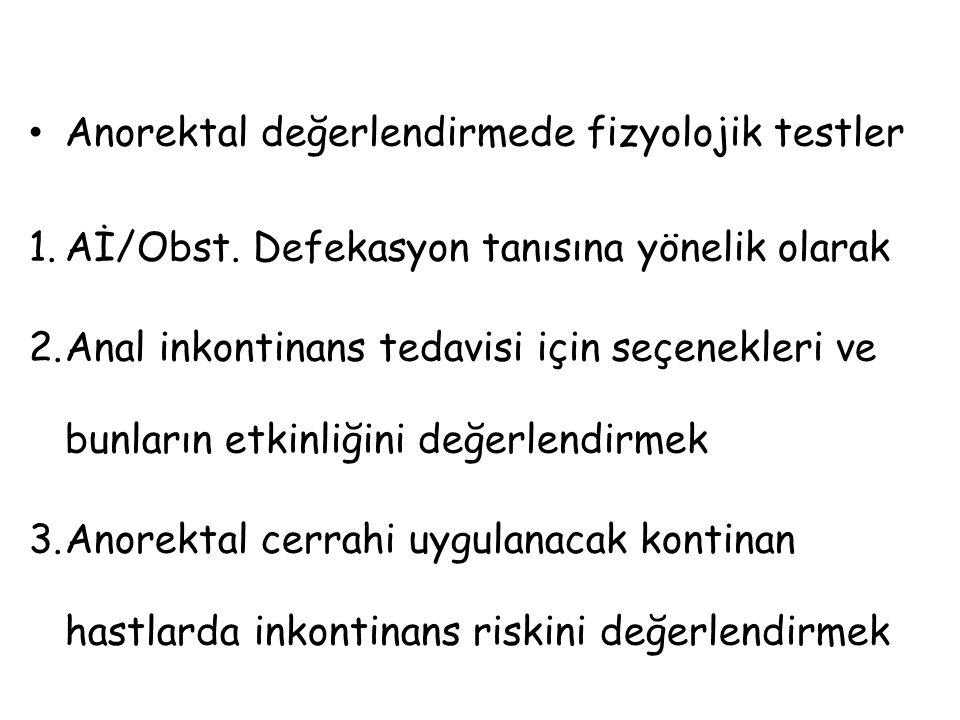 Anorektal değerlendirmede fizyolojik testler 1.Aİ/Obst. Defekasyon tanısına yönelik olarak 2.Anal inkontinans tedavisi için seçenekleri ve bunların et