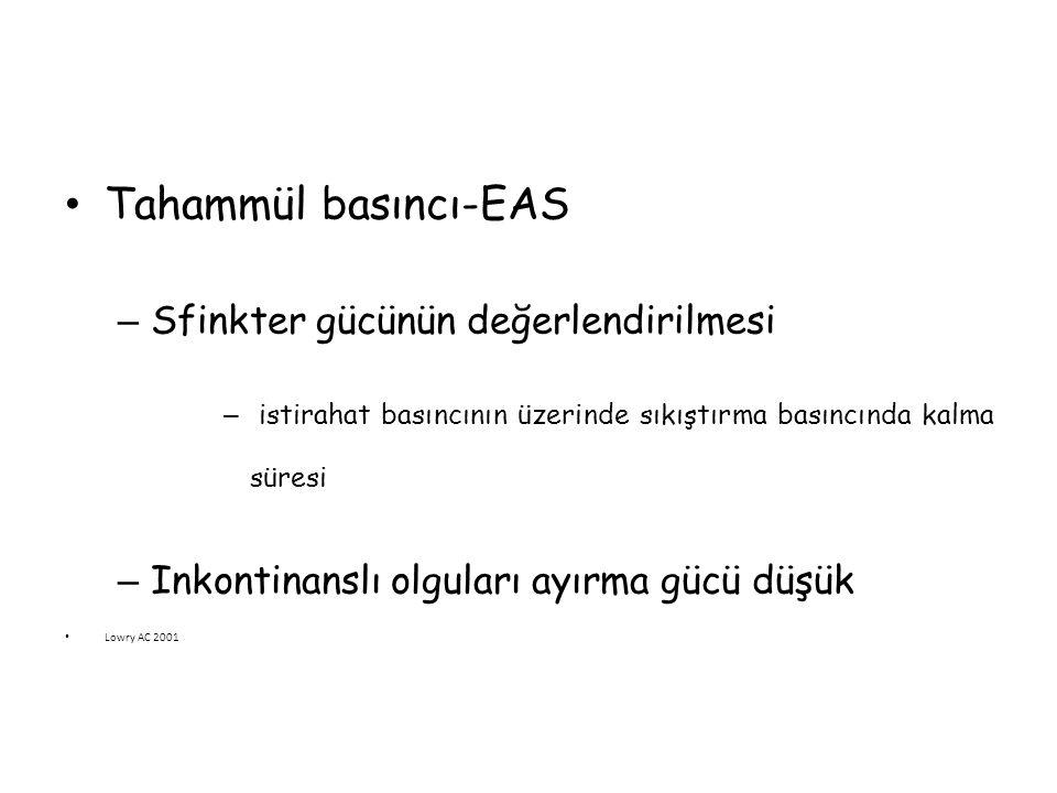 Tahammül basıncı-EAS – Sfinkter gücünün değerlendirilmesi – istirahat basıncının üzerinde sıkıştırma basıncında kalma süresi – Inkontinanslı olguları