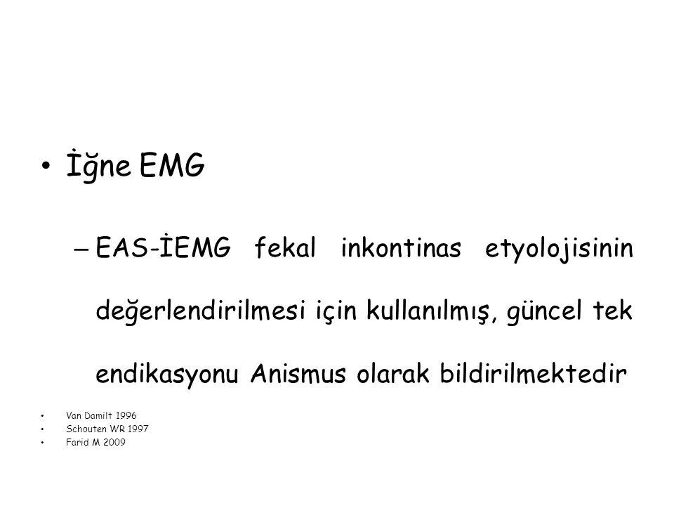 İğne EMG – EAS-İEMG fekal inkontinas etyolojisinin değerlendirilmesi için kullanılmış, güncel tek endikasyonu Anismus olarak bildirilmektedir Van Dami