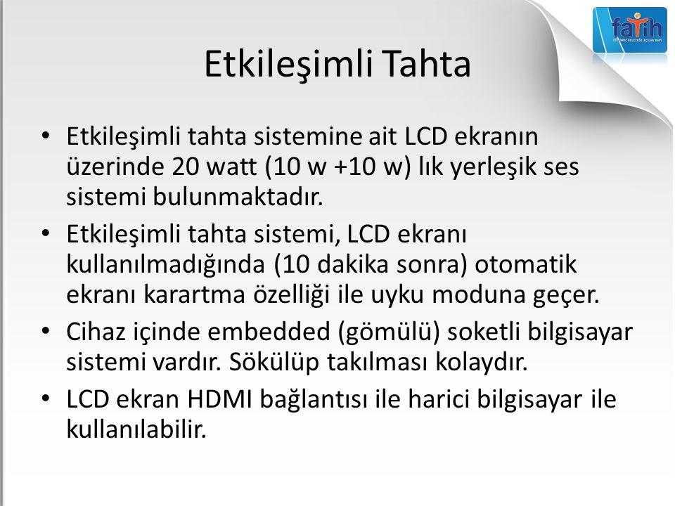 Etkileşimli Tahta Etkileşimli tahta sistemine ait LCD ekranın üzerinde 20 watt (10 w +10 w) lık yerleşik ses sistemi bulunmaktadır. Etkileşimli tahta