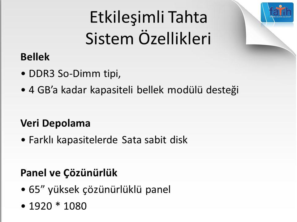 Etkileşimli Tahta Sistem Özellikleri Bellek DDR3 So-Dimm tipi, 4 GB'a kadar kapasiteli bellek modülü desteği Veri Depolama Farklı kapasitelerde Sata s