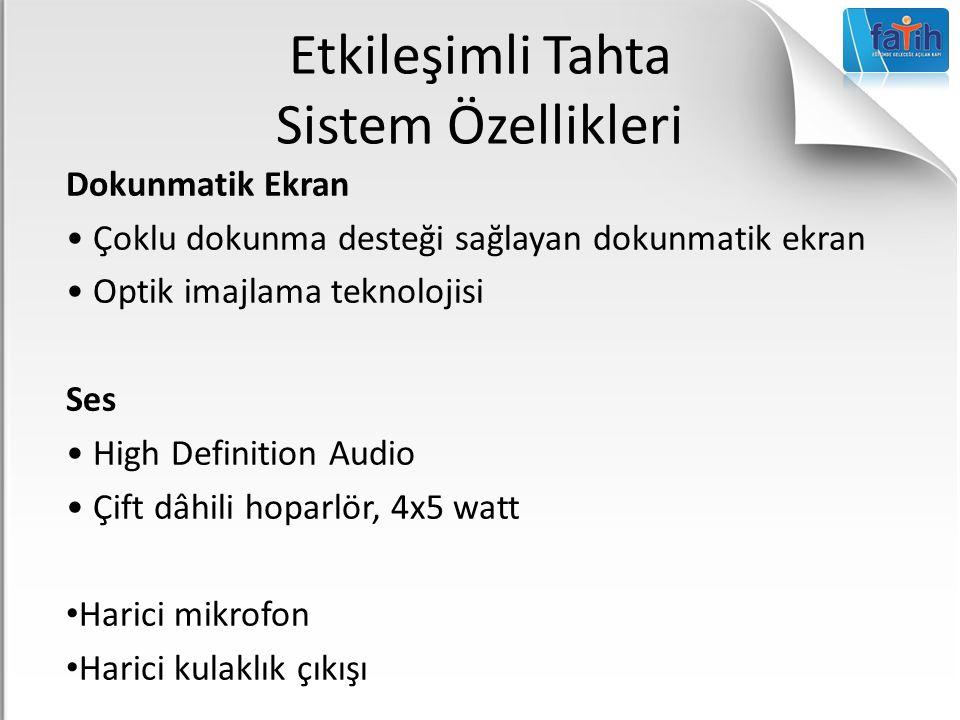 Etkileşimli Tahta Sistem Özellikleri Dokunmatik Ekran Çoklu dokunma desteği sağlayan dokunmatik ekran Optik imajlama teknolojisi Ses High Definition A