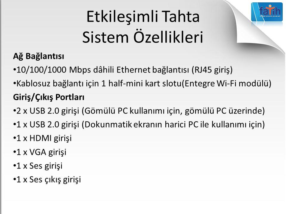 Etkileşimli Tahta Sistem Özellikleri Ağ Bağlantısı 10/100/1000 Mbps dâhili Ethernet bağlantısı (RJ45 giriş) Kablosuz bağlantı için 1 half-mini kart sl