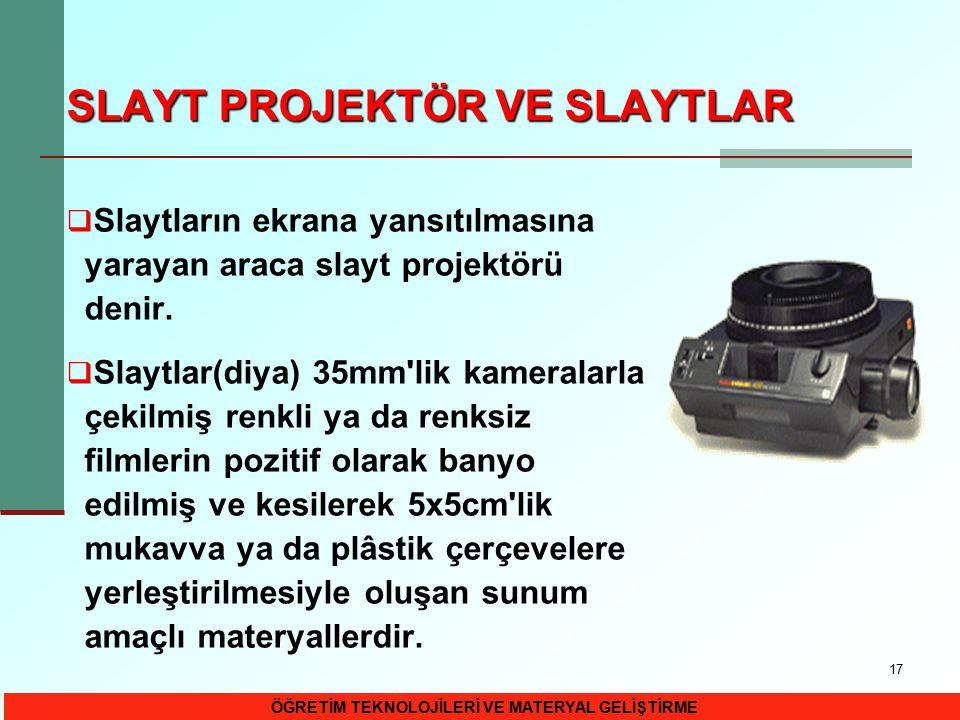 17 SLAYT PROJEKTÖR VE SLAYTLAR  Slaytların ekrana yansıtılmasına yarayan araca slayt projektörü denir.  Slaytlar(diya) 35mm'lik kameralarla çekilmiş