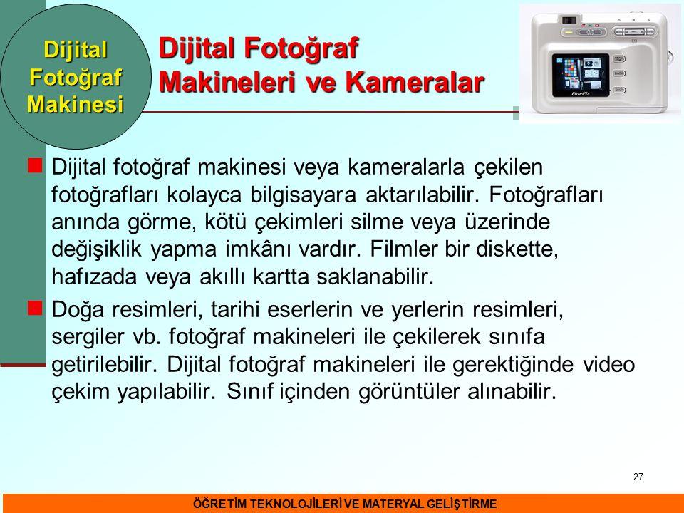27 Dijital Fotoğraf Makineleri ve Kameralar Dijital fotoğraf makinesi veya kameralarla çekilen fotoğrafları kolayca bilgisayara aktarılabilir. Fotoğra