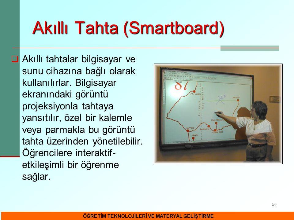 50 Akıllı Tahta (Smartboard)  Akıllı tahtalar bilgisayar ve sunu cihazına bağlı olarak kullanılırlar. Bilgisayar ekranındaki görüntü projeksiyonla ta