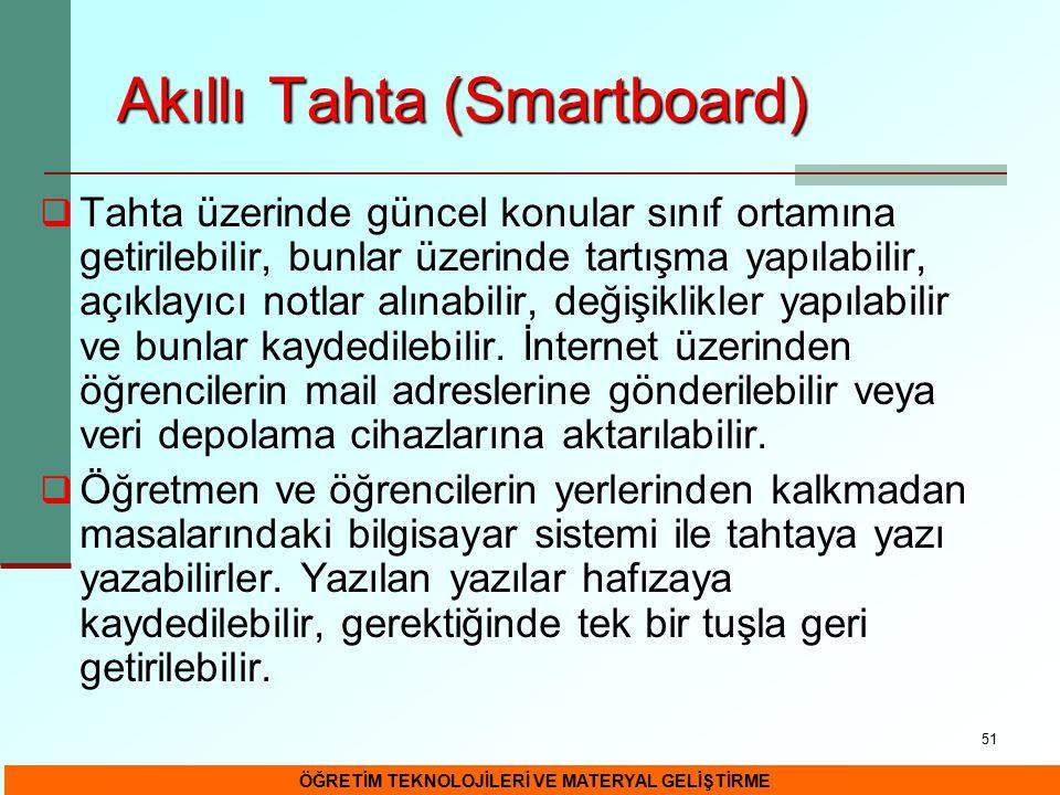 51 Akıllı Tahta (Smartboard)  Tahta üzerinde güncel konular sınıf ortamına getirilebilir, bunlar üzerinde tartışma yapılabilir, açıklayıcı notlar alı