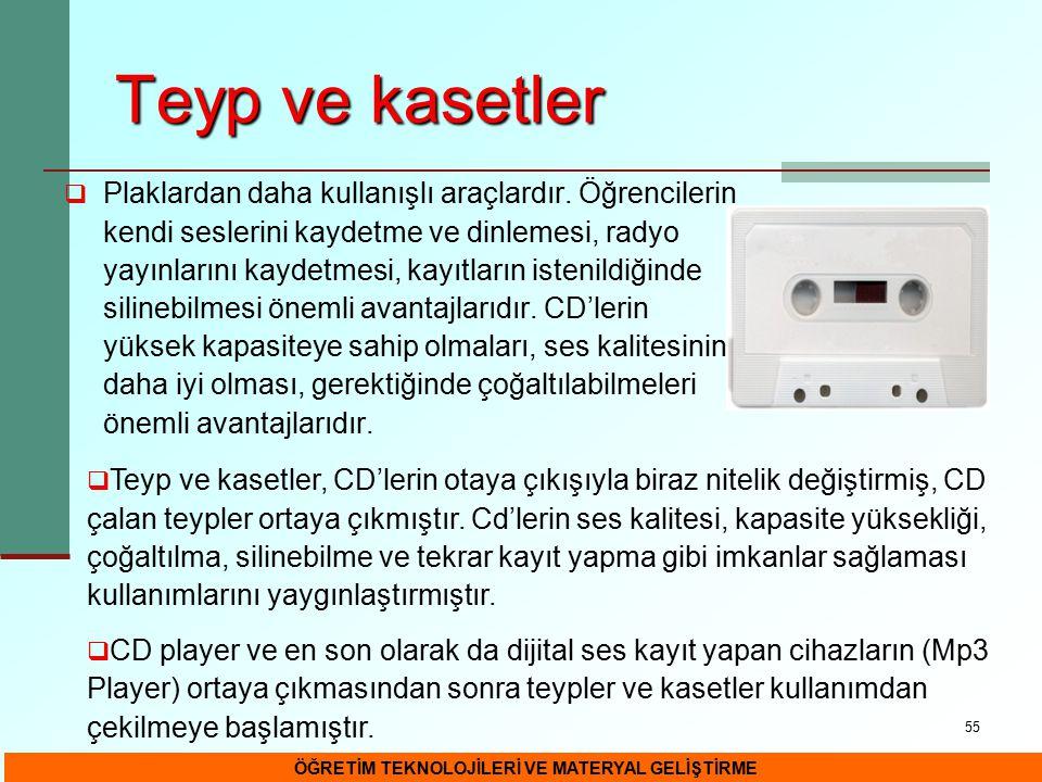 55 Teyp ve kasetler  Plaklardan daha kullanışlı araçlardır. Öğrencilerin kendi seslerini kaydetme ve dinlemesi, radyo yayınlarını kaydetmesi, kayıtla