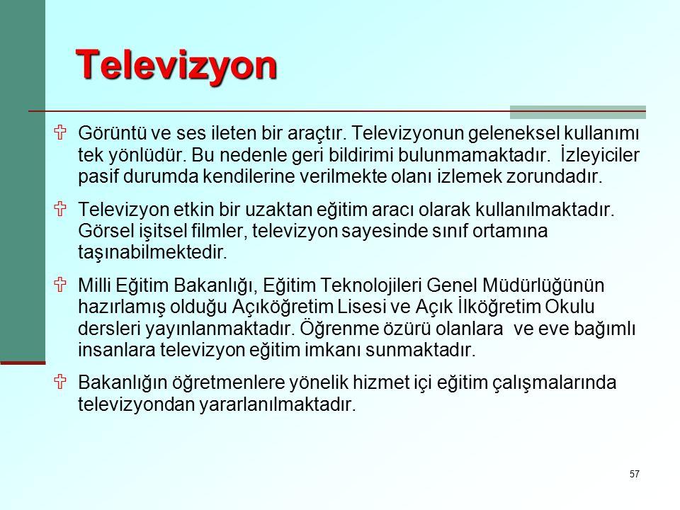 57 Televizyon U Görüntü ve ses ileten bir araçtır. Televizyonun geleneksel kullanımı tek yönlüdür. Bu nedenle geri bildirimi bulunmamaktadır. İzleyici