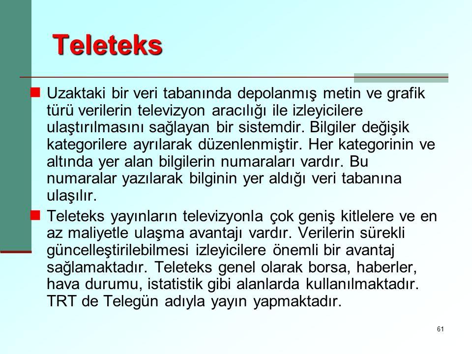 61 Teleteks Uzaktaki bir veri tabanında depolanmış metin ve grafik türü verilerin televizyon aracılığı ile izleyicilere ulaştırılmasını sağlayan bir s