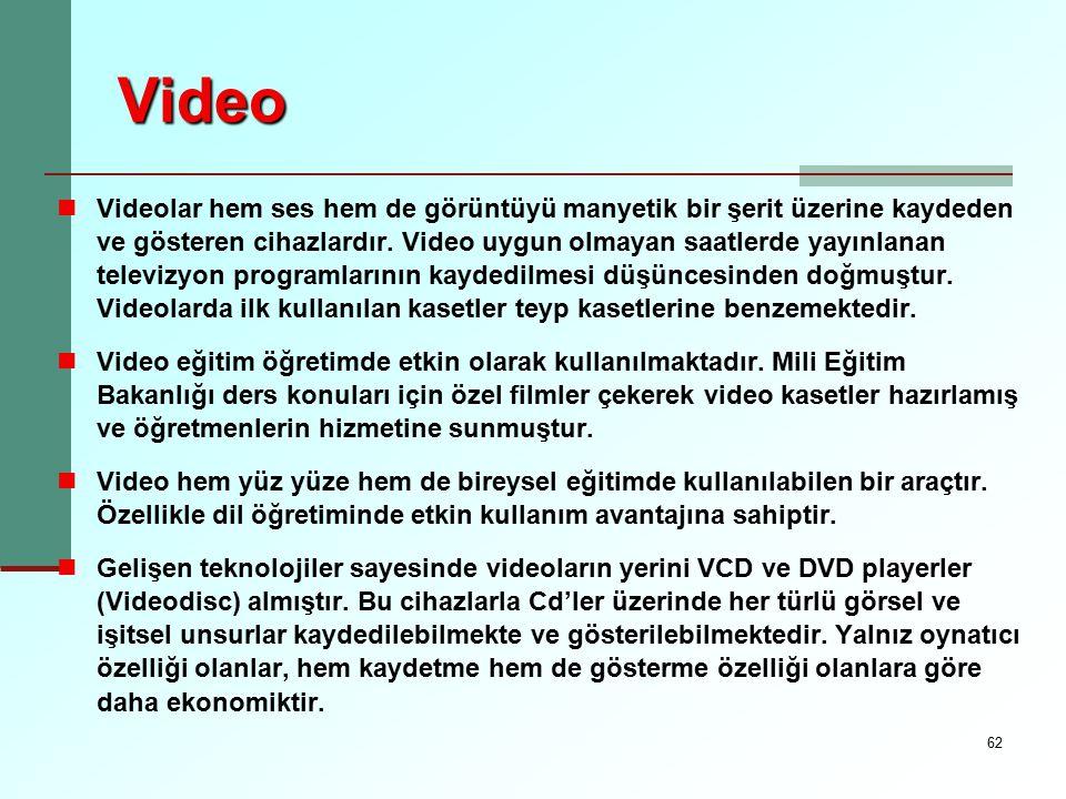 62 Video Videolar hem ses hem de görüntüyü manyetik bir şerit üzerine kaydeden ve gösteren cihazlardır. Video uygun olmayan saatlerde yayınlanan telev