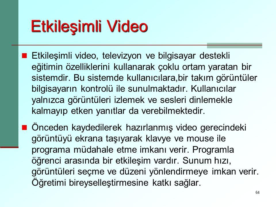 64 Etkileşimli Video Etkileşimli video, televizyon ve bilgisayar destekli eğitimin özelliklerini kullanarak çoklu ortam yaratan bir sistemdir. Bu sist