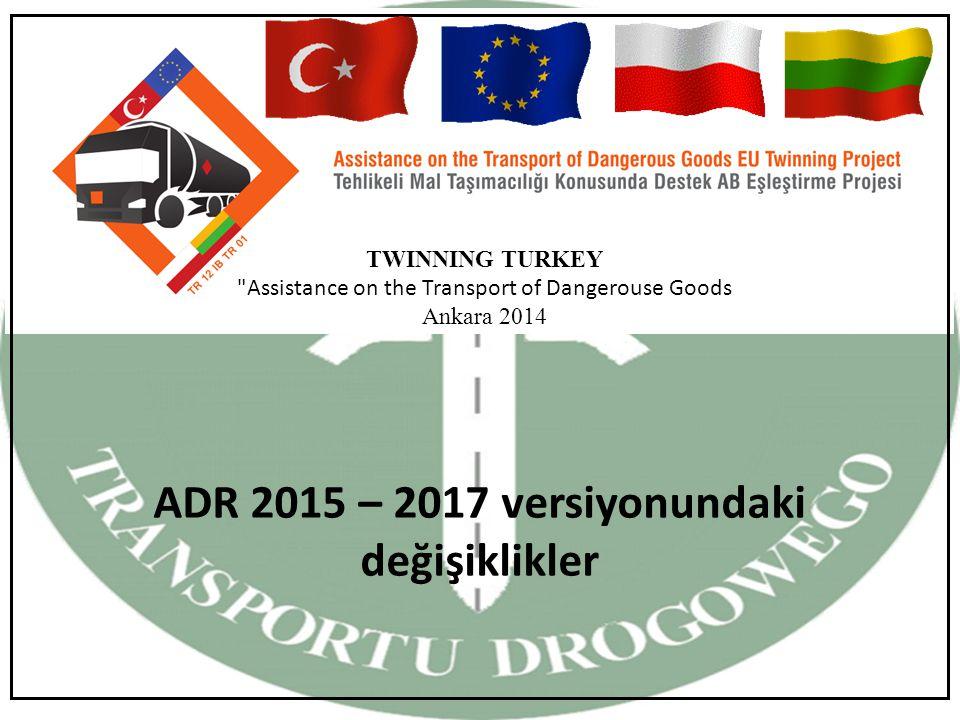 TWINNING TURKEY Assistance on the Transport of Dangerouse Goods Ankara 2014 ADR 2015 – 2017 versiyonundaki değişiklikler