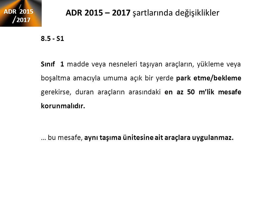 ADR 2015 – 2017 şartlarında değişiklikler 8.5 - S1 Sınıf 1 madde veya nesneleri taşıyan araçların, yükleme veya boşaltma amacıyla umuma açık bir yerde