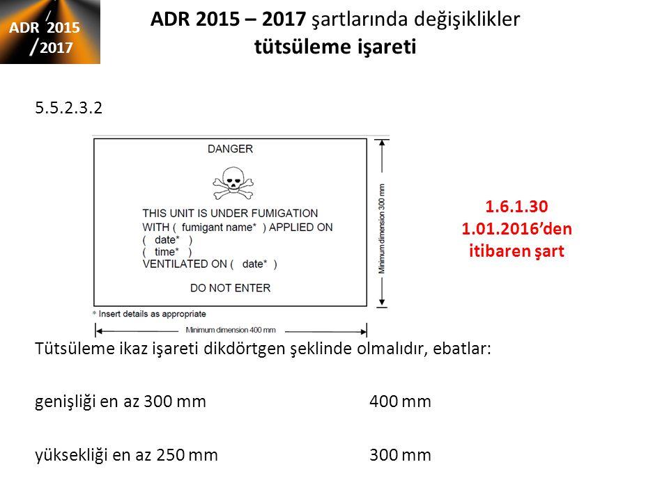 ADR 2015 – 2017 şartlarında değişiklikler tütsüleme işareti 5.5.2.3.2 Tütsüleme ikaz işareti dikdörtgen şeklinde olmalıdır, ebatlar: genişliği en az 300 mm 400 mm yüksekliği en az 250 mm300 mm ADR 2015 2017 1.6.1.30 1.01.2016'den itibaren şart