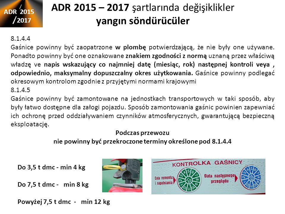 ADR 2015 – 2017 şartlarında değişiklikler yangın söndürücüler ADR 2015 2017 8.1.4.4 Gaśnice powinny być zaopatrzone w plombę potwierdzającą, że nie były one używane.