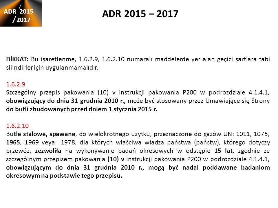 ADR 2015 – 2017 ADR 2015 2017 DİKKAT: Bu işaretlenme, 1.6.2.9, 1.6.2.10 numaralı maddelerde yer alan geçici şartlara tabi silindirler için uygulanmama