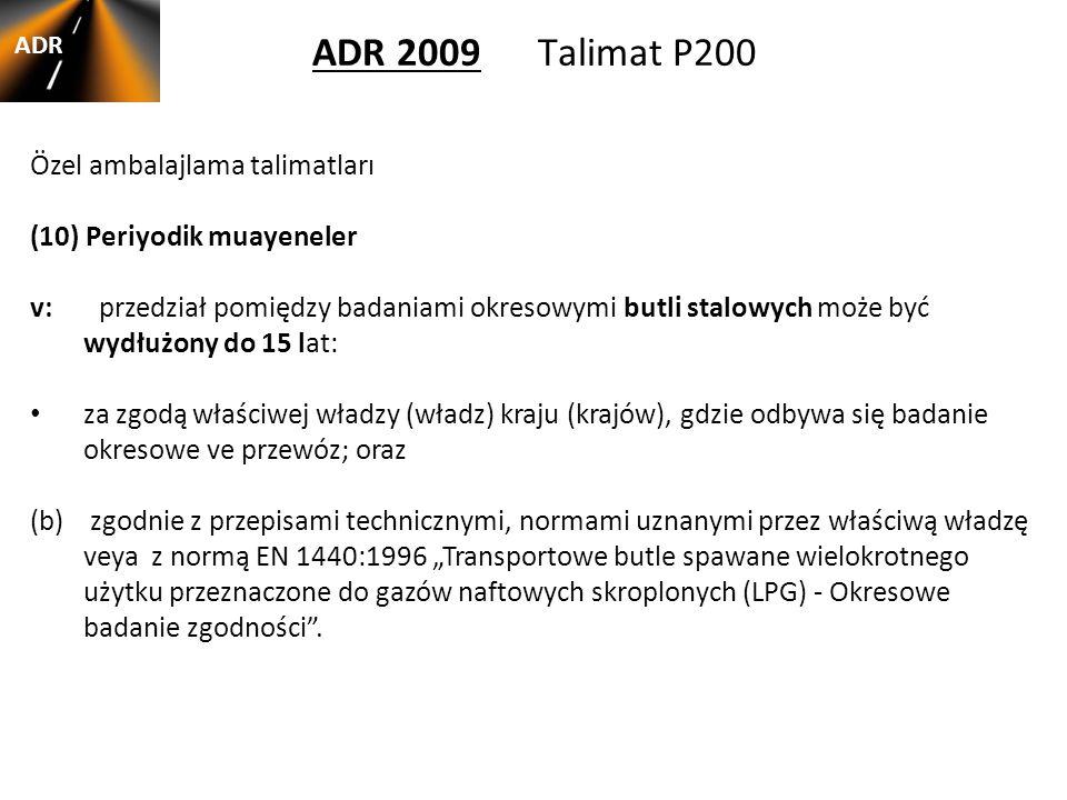 ADR 2009 Talimat P200 ADR Özel ambalajlama talimatları (10) Periyodik muayeneler v: przedział pomiędzy badaniami okresowymi butli stalowych może być w