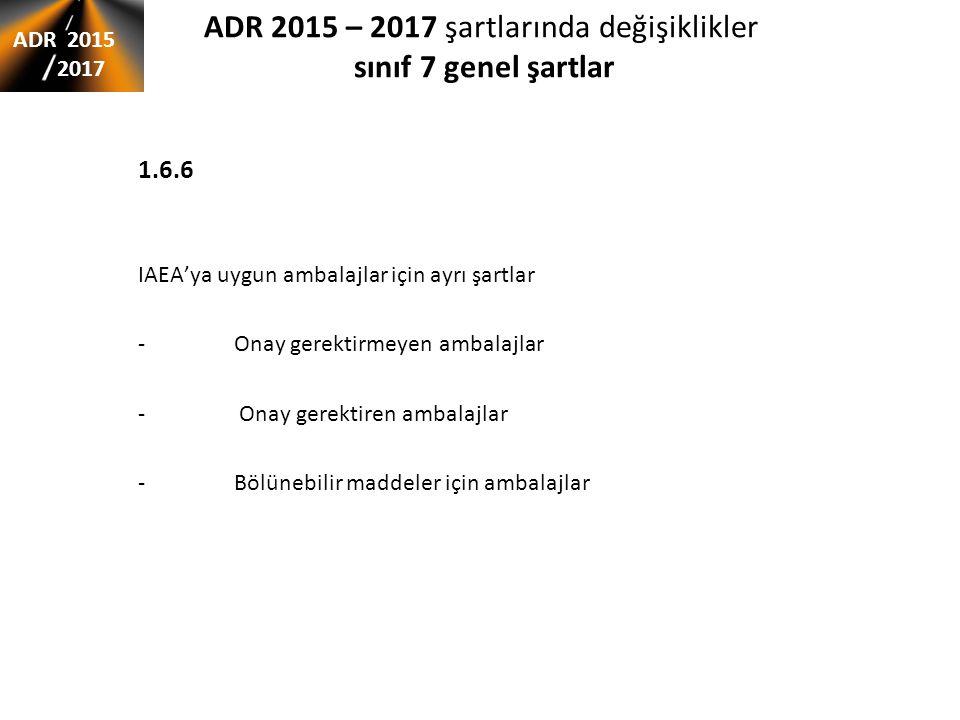 ADR 2015 – 2017 şartlarında değişiklikler sınıf 7 genel şartlar 1.6.6 IAEA'ya uygun ambalajlar için ayrı şartlar -Onay gerektirmeyen ambalajlar - Onay gerektiren ambalajlar -Bölünebilir maddeler için ambalajlar ADR 2015 2017