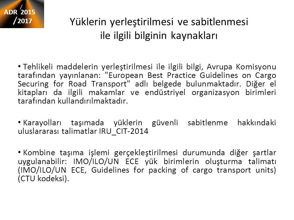 Yüklerin yerleştirilmesi ve sabitlenmesi ile ilgili bilginin kaynakları Tehlikeli maddelerin yerleştirilmesi ile ilgili bilgi, Avrupa Komisyonu tarafından yayınlanan: European Best Practice Guidelines on Cargo Securing for Road Transport adlı belgede bulunmaktadır.