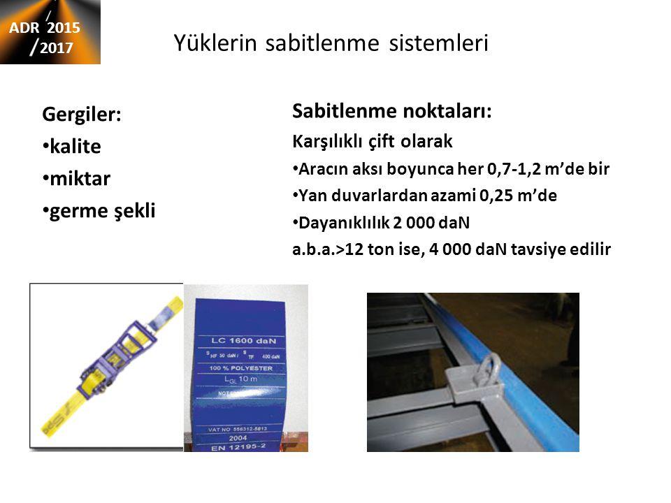 Yüklerin sabitlenme sistemleri Gergiler: kalite miktar germe şekli Sabitlenme noktaları: Karşılıklı çift olarak Aracın aksı boyunca her 0,7-1,2 m'de b