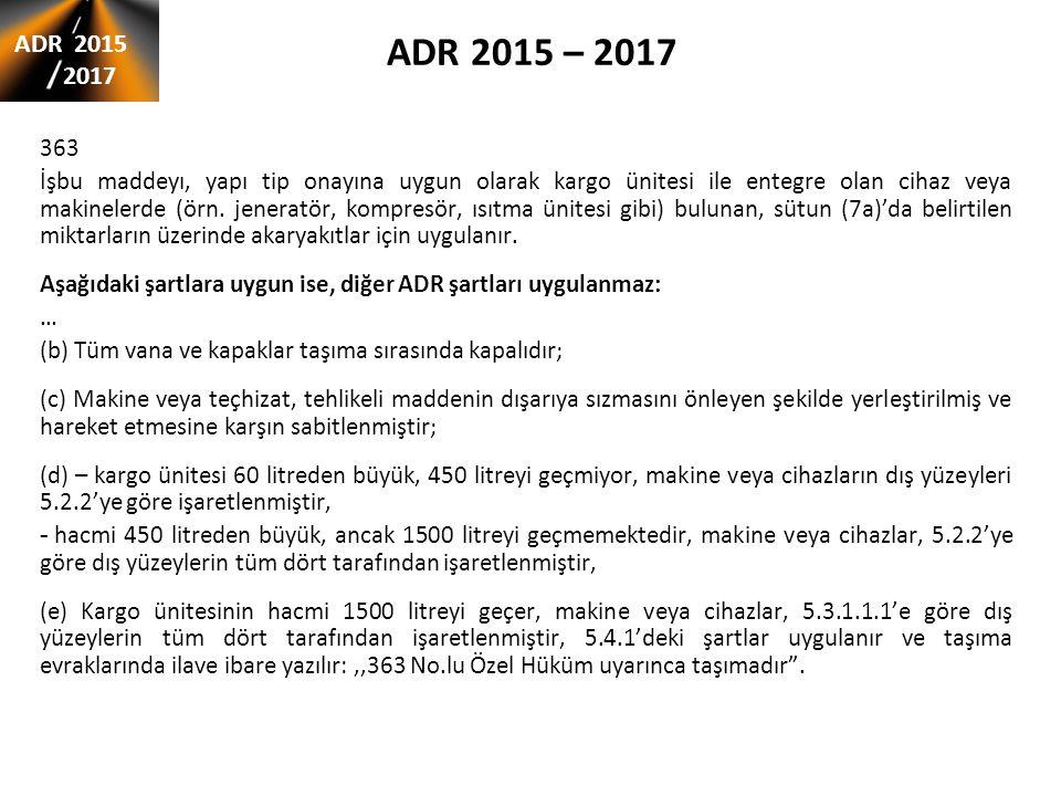 ADR 2015 – 2017 şartlarında değişiklikler muafiyetler 1.1.3.6....aşağıdaki maddeler uygulanmaz: - … - Kısım 8, bunlar hariç: 8.1.2.1(a), 8.1.4.2 do 8.1.4.5, 8.2.3, 8.3.3, 8.3.4, 8.3.5, bölüm 8.4, S1(3) ve (6), S2(1), S4 ve S5, S14'ten S21'e kadar ve S24 - bölüm 8.5'ten;… S5: - istisnai ambalaj olarak taşınan Sınıf 7 radyoaktif maddelerin taşıması ile ilgili olan özel hükümler (UN 2908, 2909, 2910 ve 2911).