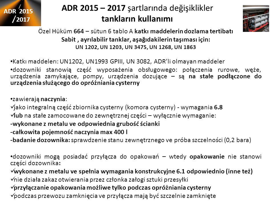 ADR 2015 – 2017 şartlarında değişiklikler tankların kullanımı Özel Hüküm 664 – sütun 6 tablo A katkı maddelerin dozlama tertibatı Sabit, ayrılabilir t
