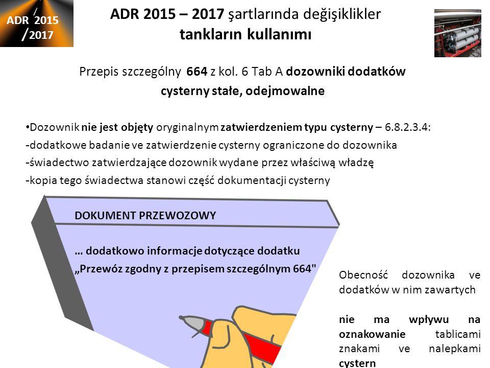 ADR 2015 – 2017 şartlarında değişiklikler tankların kullanımı Przepis szczególny 664 z kol. 6 Tab A dozowniki dodatków cysterny stałe, odejmowalne Doz