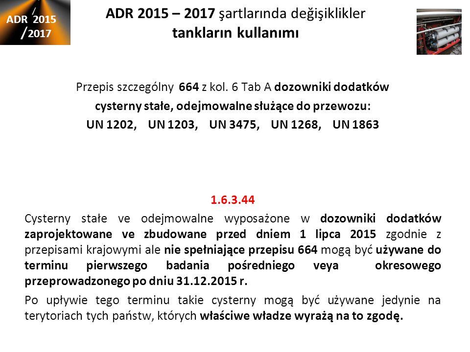 ADR 2015 – 2017 şartlarında değişiklikler tankların kullanımı Przepis szczególny 664 z kol. 6 Tab A dozowniki dodatków cysterny stałe, odejmowalne słu