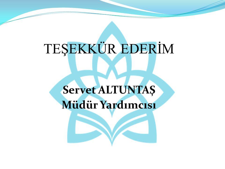 Servet ALTUNTAŞ Müdür Yardımcısı TEŞEKKÜR EDERİM