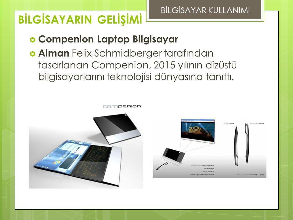 BİLGİSAYARIN GELİŞİMİ BİLGİSAYAR KULLANIMI  Compenion Laptop Bilgisayar  Alman Felix Schmidberger tarafından tasarlanan Compenion, 2015 yılının dizüstü bilgisayarlarını teknolojisi dünyasına tanıttı.