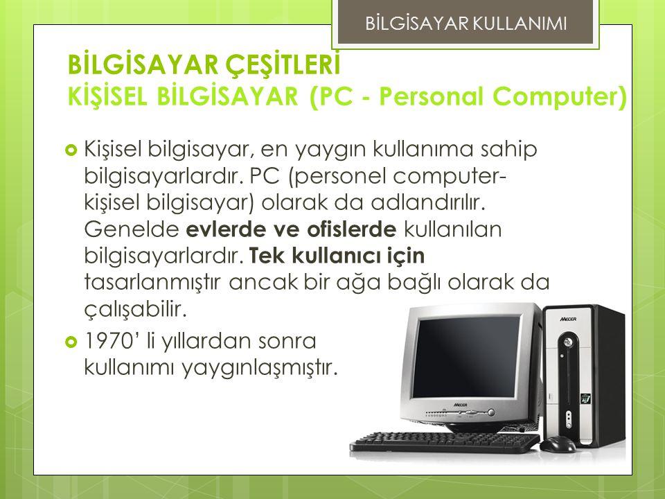 BİLGİSAYAR ÇEŞİTLERİ KİŞİSEL BİLGİSAYAR (PC - Personal Computer)  Kişisel bilgisayar, en yaygın kullanıma sahip bilgisayarlardır.