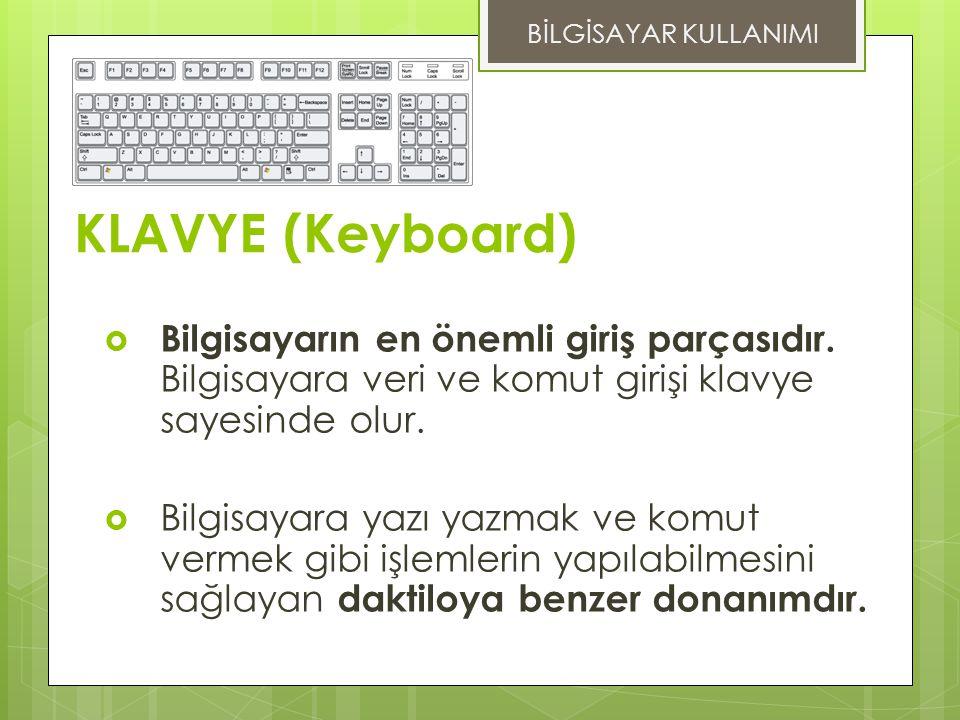 KLAVYE (Keyboard)  Bilgisayarın en önemli giriş parçasıdır.