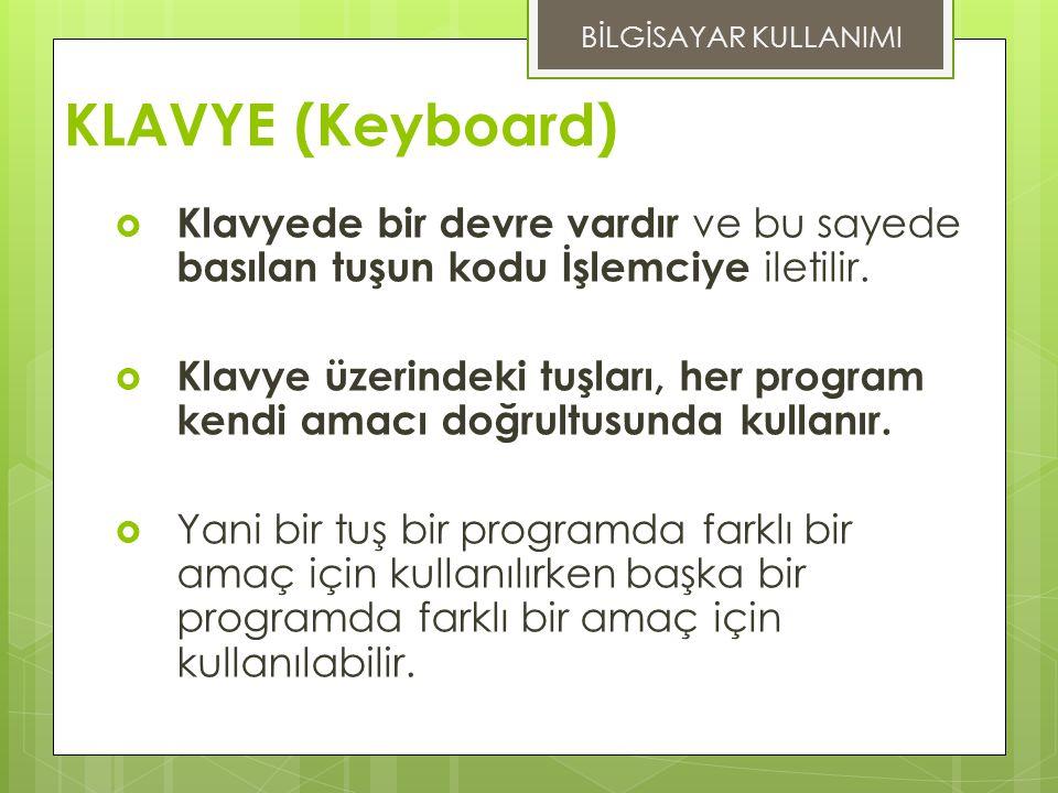 KLAVYE (Keyboard)  Klavyede bir devre vardır ve bu sayede basılan tuşun kodu İşlemciye iletilir.