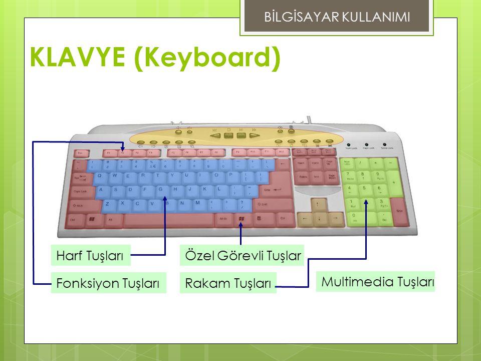 KLAVYE (Keyboard) BİLGİSAYAR KULLANIMI Harf Tuşları Fonksiyon TuşlarıRakam Tuşları Özel Görevli Tuşlar Multimedia Tuşları
