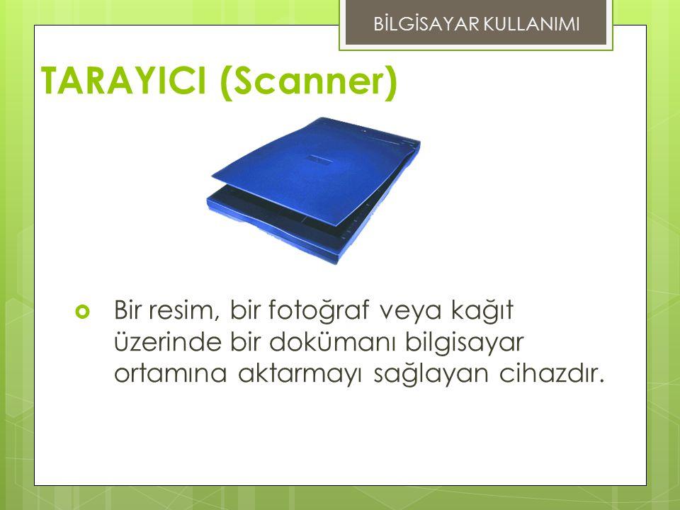 TARAYICI (Scanner)  Bir resim, bir fotoğraf veya kağıt üzerinde bir dokümanı bilgisayar ortamına aktarmayı sağlayan cihazdır.