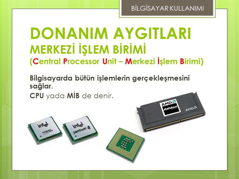 DONANIM AYGITLARI MERKEZİ İŞLEM BİRİMİ (Central Processor Unit – Merkezi İşlem Birimi) Bilgisayarda bütün işlemlerin gerçekleşmesini sağlar.