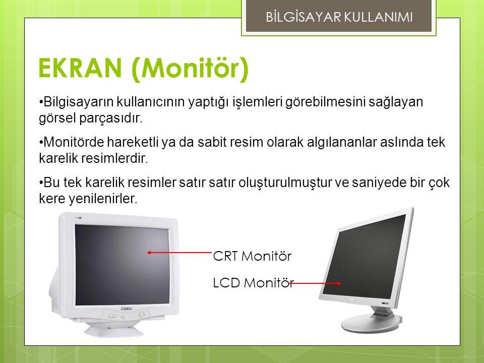 EKRAN (Monitör) Bilgisayarın kullanıcının yaptığı işlemleri görebilmesini sağlayan görsel parçasıdır.