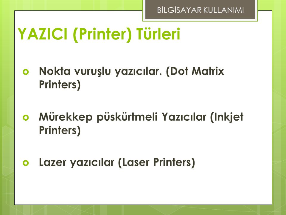 YAZICI (Printer) Türleri  Nokta vuruşlu yazıcılar.