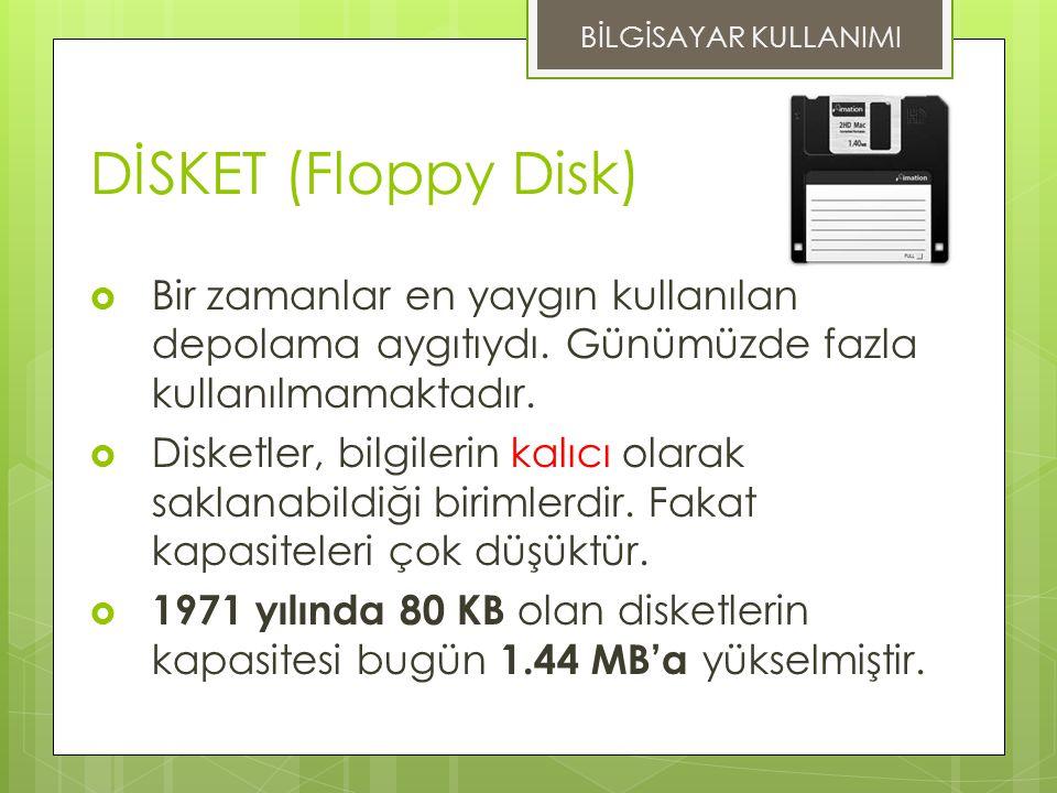 DİSKET (Floppy Disk)  Bir zamanlar en yaygın kullanılan depolama aygıtıydı.