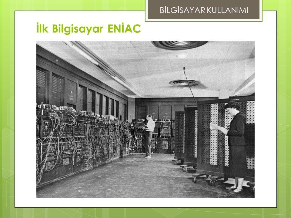 BİLGİSAYAR KULLANIMI İlk Bilgisayar ENİAC