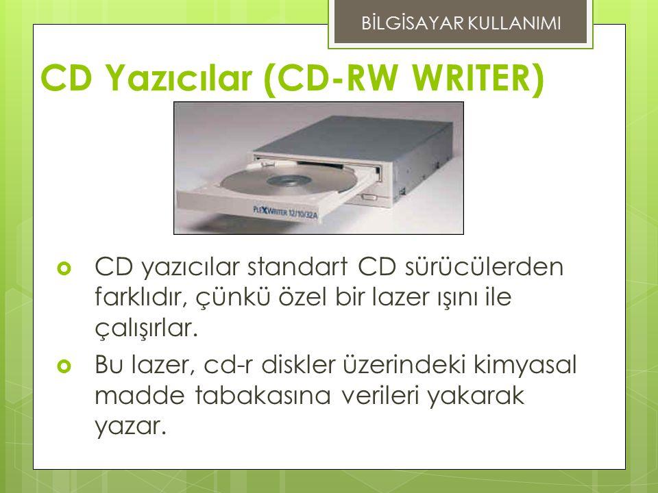 CD Yazıcılar (CD-RW WRITER)  CD yazıcılar standart CD sürücülerden farklıdır, çünkü özel bir lazer ışını ile çalışırlar.
