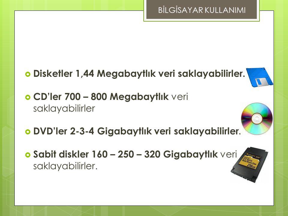  Disketler 1,44 Megabaytlık veri saklayabilirler.