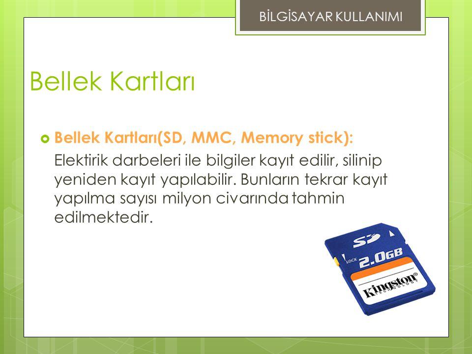 Bellek Kartları  Bellek Kartları(SD, MMC, Memory stick): Elektirik darbeleri ile bilgiler kayıt edilir, silinip yeniden kayıt yapılabilir.